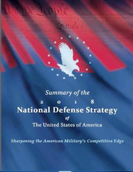 Summary of the 2018 National Defense Strategy of The United States of America Sharpening the American Military's Competitive Edge
